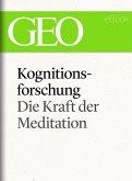 Kognitionsforschung: Die Kraft der Meditation (GEO eBook Single) (eBook, ePUB)
