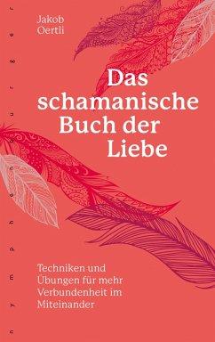Das schamanische Buch der Liebe (eBook, ePUB) - Oertli, Jakob