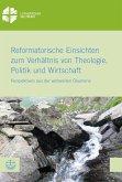 Reformatorische Einsichten zum Verhältnis von Theologie, Politik und Wirtschaft (eBook, PDF)