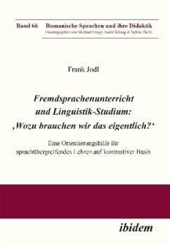 Fremdsprachenunterricht und Linguistik-Studium: 'Wozu brauchen wir das eigentlich?' - Jodl, Frank