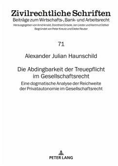 Die Abdingbarkeit der Treuepflicht im Gesellschaftsrecht - Haunschild, Alexander Julian