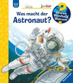 Was macht der Astronaut? / Wieso? Weshalb? Warum? Junior Bd.67