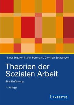 Theorien der Sozialen Arbeit (Studienausgabe) - Engelke, Ernst;Borrmann, Stefan;Spatscheck, Christian