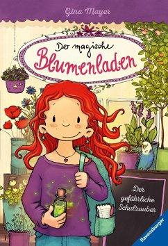 Der gefährliche Schulzauber / Der magische Blumenladen Bd.9 - Mayer, Gina