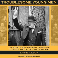 Troublesome Young Men: The Rebels Who Brought Churchill to Power and Helped Save England - Olson, Lynne