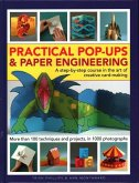 Practical Pop-Ups and Paper Engineering: A Step-By-Step Course in the Art of Creative Card-Making, More Than 100 Techniques and Projects, in 1000 Phot