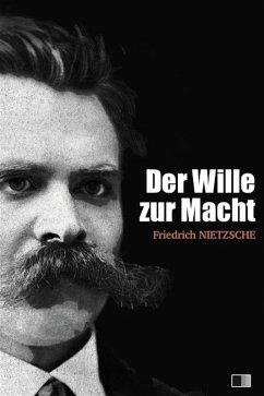 Der Wille zur Macht (vollständige ausgabe / I - II) (eBook, ePUB) - Nietzsche, Friedrich