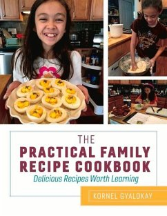 The Practical Family Recipe Cookbook: Delicious Recipes Worth Learning - Gyalokay, Kornel