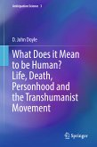 What Does it Mean to be Human? Life, Death, Personhood and the Transhumanist Movement (eBook, PDF)