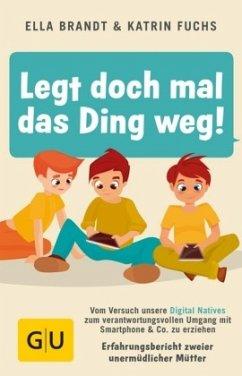 Legt doch mal das Ding weg! (Mängelexemplar) - Brandt, Ella; Fuchs, Katrin
