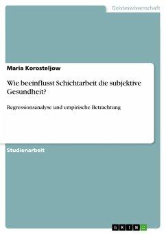 Wie beeinflusst Schichtarbeit die subjektive Gesundheit? (eBook, PDF) - Korosteljow, Maria