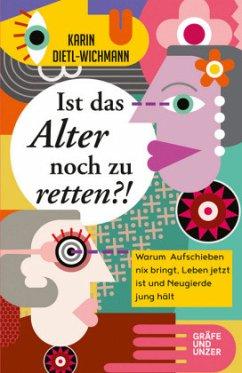 Ist das Alter noch zu retten?! (Mängelexemplar) - Dietl-Wichmann, Karin