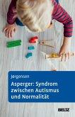 Asperger: Syndrom zwischen Autismus und Normalität