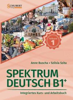 Spektrum Deutsch B1+: Teilband 1 - Buscha, Anne; Szita, Szilvia