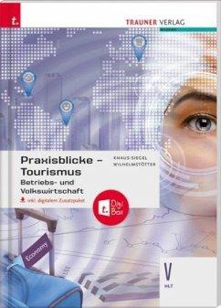 Praxisblicke Tourismus - Betriebs- und Volkswirtschaft V HLT - Knaus-Siegel, Birgit;Wilhelmstötter, Michael