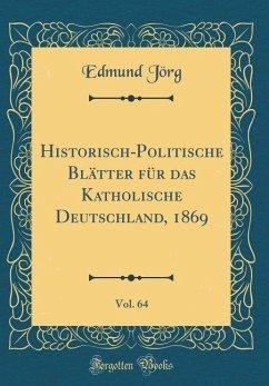 Historisch-Politische Blätter für das Katholische Deutschland, 1869, Vol. 64 (Classic Reprint)