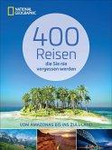 400 Reisen, die Sie nie vergessen werden (Mängelexemplar)