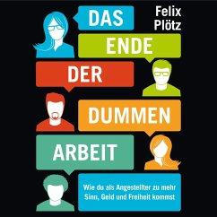 Das Ende der dummen Arbeit (MP3-Download) - Plötz, Felix