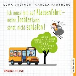 Ich muss mit auf Klassenfahrt - meine Tochter kann sonst nicht schlafen! / Helikopter-Eltern Bd.2 (MP3-Download) - Greiner, Lena; Padtberg-Kruse, Carola