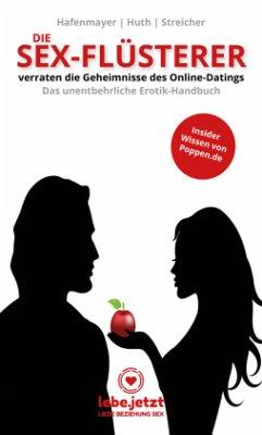 Die Sex-Flüsterer - verraten die Geheimnisse des Online-Datings - Das unentbehrliche Erotik-Handbuch - Hafenmayer, Steffen; Huth, Christian; Streicher, Christoph