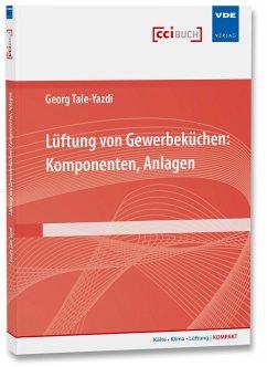 Lüftung von Gewerbeküchen: Komponenten, Anlagen - Tale-Yazdi, Georg