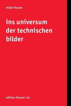 Ins Universum der technischen Bilder - Flusser, Vilém