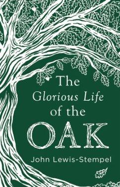 The Glorious Life of the Oak - Lewis-Stempel, John