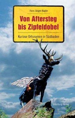 Von Aftersteg bis Zipfeldobel (Mängelexemplar) - Kugler, Hans J.