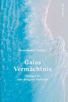 Gaias Vermächtnis (eBook, ePUB) - Zulliger, Hans-Rudolf