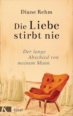 Die Liebe stirbt nie (Mängelexemplar) - Rehm, Diane