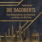 Die Dagoberts - Eine Weltgeschichte des Reichtums - von Krösus bis Bill Gates (Ungekürzt) (MP3-Download)