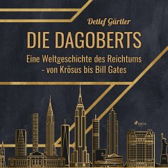 Die Dagoberts - Eine Weltgeschichte des Reichtu...