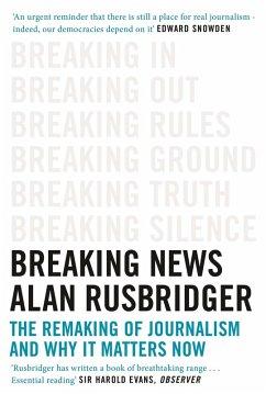 Breaking News (eBook, ePUB) - Rusbridger, Alan