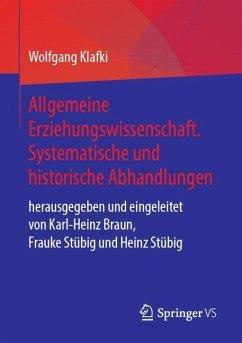 Allgemeine Erziehungswissenschaft. Systematische und historische Abhandlungen - Klafki, Wolfgang