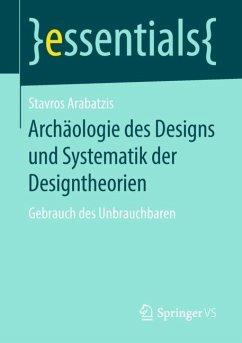 Archäologie des Designs und Systematik der Designtheorien - Arabatzis, Stavros