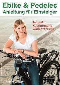 Ebike & Pedelec - Anleitung für Einsteiger: Technik - Kaufberatung - Verkehrspraxis - Gievers, Rainer