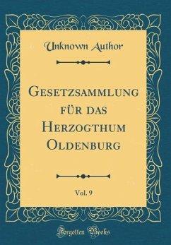 Gesetzsammlung für das Herzogthum Oldenburg, Vol. 9 (Classic Reprint)