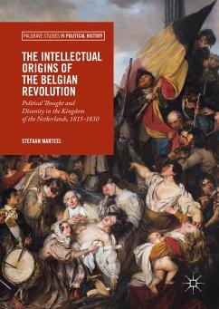The Intellectual Origins of the Belgian Revolution (eBook, PDF) - Marteel, Stefaan