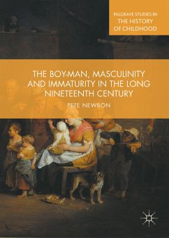 The Boy-Man, Masculinity and Immaturity in the Long Nineteenth Century (eBook, PDF)