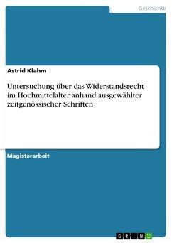Untersuchung über das Widerstandsrecht im Hochmittelalter anhand ausgewählter zeitgenössischer Schriften (eBook, PDF)