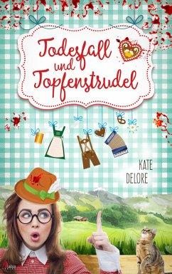 Todesfall und Topfenstrudel: Ein Mord zu viel in Murnau. Alpenkrimi (eBook, ePUB) - Delore, Kate
