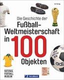 Die Geschichte der Fußball-Weltmeisterschaft in 100 Objekten (Mängelexemplar)