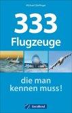 333 Flugzeuge, die man kennen muss! (Mängelexemplar)