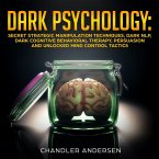 Dark Psychology: Secret Strategic Manipulation Techniques, Dark NLP, Dark Cognitive Behavioral Therapy, Persuasion and Unlocked Mind Control Tactics (eBook, ePUB)
