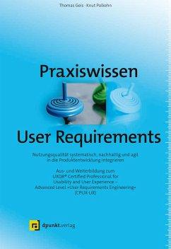 Praxiswissen User Requirements (eBook, ePUB) - Geis, Thomas; Polkehn, Knut