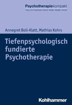 Tiefenpsychologisch fundierte Psychotherapie (eBook, PDF) - Boll-Klatt, Annegret; Kohrs, Mathias