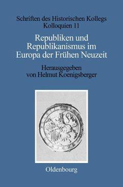 Republiken und Republikanismus im Europa der Frühen Neuzeit (eBook, PDF)
