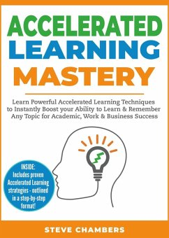Accelerated Learning Mastery: Learn Powerful Accelerated Learning Techniques to Instantly Boost your Ability to Learn & Remember Any Topic for Academic, Work & Business Success (Learning Mastery Series, #2) (eBook, ePUB) - Chambers, Steve