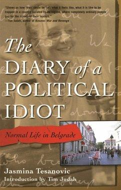 The Diary of a Political Idiot (eBook, ePUB) - Tesanovic, Jasmina
