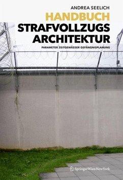 Handbuch Strafvollzugsarchitektur (eBook, PDF) - Seelich, Andrea